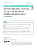 Developmental and sequenced one-to-one educational intervention (DS1-EI) for autism spectrum disorder and intellectual disability: A two-year interim report of a randomized single-blind multicenter controlled trial