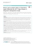 Breast cancer patient delay in Fukushima, Japan following the 2011 triple disaster: A long-term retrospective study