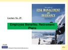 Lecture Risk management and insurance - Lecture No 29: Employee benefits: Retirement plans