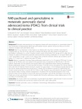 NAB-paclitaxel and gemcitabine in metastatic pancreatic ductal adenocarcinoma (PDAC): From clinical trials to clinical practice