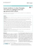 Cancer incidence in urban Shanghai, 1973-2010: An updated trend and age-period-cohort effects
