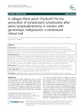 A collagen-fibrin patch (Tachosil®) for the prevention of symptomatic lymphoceles after pelvic lymphadenectomy in women with gynecologic malignancies: A randomized clinical trial