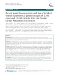 Recent alcohol consumption and risk of incident ovarian carcinoma: A pooled analysis of 5,342 cases and 10,358 controls from the Ovarian Cancer Association Consortium
