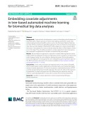 Embedding covariate adjustments in tree‑based automated machine learning for biomedical big data analyses