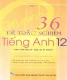 Tuyển tập 36 đề trắc nghiệm Tiếng Anh lớp 12: Phần 1