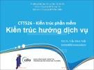 Bài giảng Kiến trúc phần mềm: Kiến trúc hướng dịch vụ - PGS.TS. Trần Minh Triết