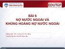 Bài giảng Tài chính quốc tế 1: Bài 6 - ThS. Lương Thị Thu Hằng
