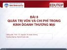 Bài giảng Quản trị kinh doanh thương mại: Bài 8 - PGS.TS. Nguyễn Thị Xuân Hương