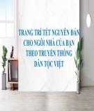 Trang trí Tết Nguyên Đán cho ngôi nhà của bạn theo truyền thống dân tộc Việt