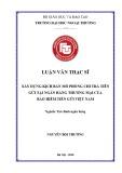 Luận văn Thạc sĩ Tài chính ngân hàng: Xây dựng kịch bản mô phỏng chi trả tiền gửi tại Ngân hàng thương mại của Bảo hiểm tiền gửi Việt Nam