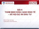 Bài giảng Thẩm định dự án đầu tư: Bài 6 - PGS.TS. Phạm Văn Hùng