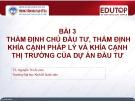 Bài giảng Thẩm định dự án đầu tư: Bài 3 - TS. Nguyễn Thị Ái Liên