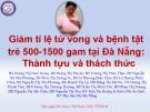 Bài giảng Giảm tỉ lệ tử vong và bệnh tật trẻ 500-1500 gam tại Đà Nẵng: Thành tựu và thách thức