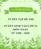 Tuyển tập đề thi tuyển sinh vào lớp 10 môn Toán từ năm 1998 đến năm 2020 - Sở GD&ĐT Hà Nội