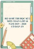 Bộ 11 đề thi học kì 2 môn Toán lớp 10 năm 2019-2020 có đáp án