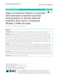 Delays to treatment initiation is associated with tuberculosis treatment outcomes among patients on directly observed treatment short course in Southwest Ethiopia: A follow-up study