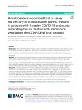 A multicenter randomized trial to assess the efcacy of CONvalescent plasma therapy in patients with Invasive COVID-19 and acute respiratory failure treated with mechanical ventilation: The CONFIDENT trial protocol