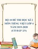 Bộ 10 đề thi học kì 2 môn Tiếng Việt lớp 4 năm 2019-2020 (Có đáp án)