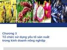 Bài giảng Quản trị kinh doanh nông nghiệp: Chương 3 - ThS. Nguyễn Hà Hưng