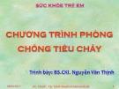 Bài giảng Sức khỏe trẻ em: Chương trình phòng chống tiêu chảy - BS.CKI. Nguyễn Văn Thịnh