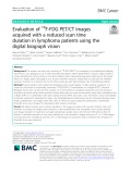 Evaluation of 18F-FDG PET/CT images acquired with a reduced scan time duration in lymphoma patients using the digital biograph vision