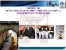 Bài giảng môn Đường lối cách mạng của Đảng cộng sản Việt Nam - Chương 7: Đường lối xây dựng, phát triển nền văn hoá và giải quyết các vấn đề xã hội