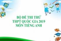 Bộ đề thi thử THPT Quốc gia 2019 môn Tiếng Anh có đáp án