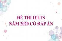 Đề thi IELTS năm 2020 có đáp án