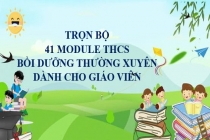 Trọn bộ 41 Module bồi dưỡng thường xuyên giáo viên THCS