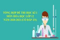 Tổng hợp đề thi học kì 1 môn Hóa học lớp 12 năm 2020-2021 (Có đáp án)