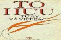 Tổng hợp những bài văn mẫu hay về bài thơ Việt Bắc - Tố Hữu