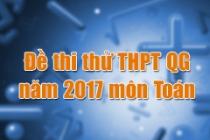 Đề thi thử THPT Quốc gia năm 2017 môn Toán (có đáp án)