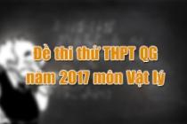 Đề thi thử THPT Quốc gia năm 2017 môn Vật lý (có đáp án)