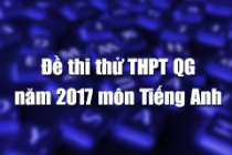 Đề thi thử THPT Quốc gia năm 2017 môn Tiếng Anh (có đáp án)