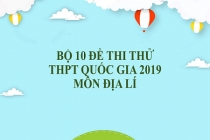 Bộ đề thi thử THPT Quốc gia 2019 môn Địa lí có đáp án