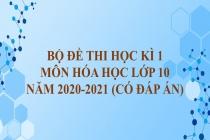 Bộ đề thi học kì 1 môn Hóa học lớp 10 năm 2020-2021 (Có đáp án)