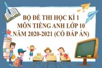 Bộ đề thi học kì 1 môn Tiếng Anh lớp 10 năm 2020-2021 (Có đáp án)