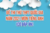 Đề thi thử THPT Quốc gia 2021 môn Anh (Có đáp án)