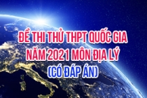 Đề thi thử THPT Quốc gia 2021 môn Địa (Có đáp án)