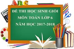 Tuyển chọn đề thi học sinh giỏi môn Toán lớp 6 năm 2017-2018