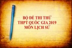 Bộ đề thi thử THPT Quốc gia 2019 môn Lịch sử có đáp án