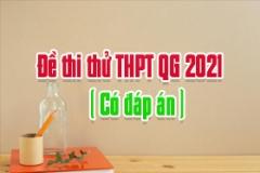 Đề thi thử THPT Quốc gia năm 2021 (Có đáp án)