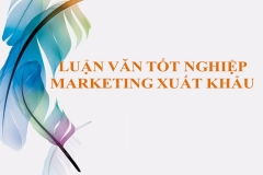 Tổng hợp các đề tài luận văn tốt nghiệp Marketing xuất khẩu hay nhất
