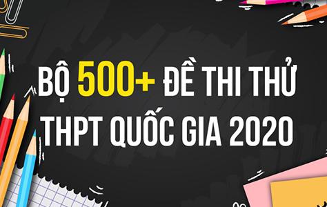 EXAM.02 Bộ 500+ Đề Thi Thử THPT Quốc Gia 2020